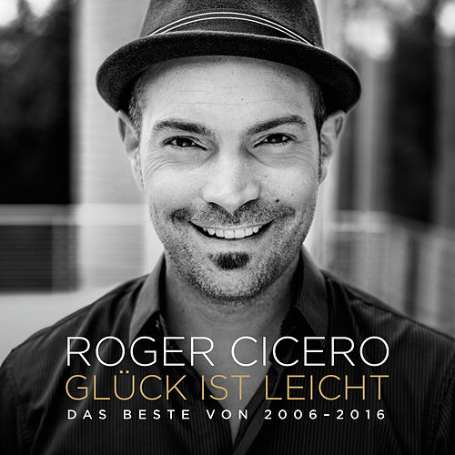 Glück ist leicht - Das Beste von 2006 - 2016 von Roger Cicero