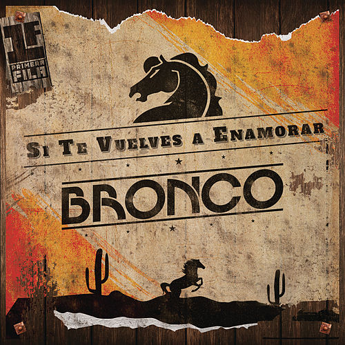 Play & Download Si Te Vuelves a Enamorar ( Primera Fila ) (En Vivo) by Bronco | Napster