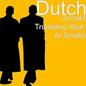 Play & Download Donald Trumping (feat. Ar Smith) by Dutch | Napster