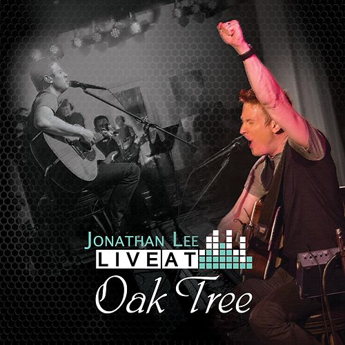 Live at Oak Tree by Jonathan Lee