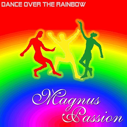 Play & Download Dance Over The Rainbow by Magnus Passion | Napster