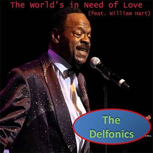 The World's in Need of Love (feat. William Hart) by The Delfonics