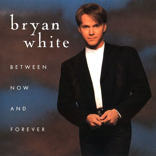 Between Now And Forever by Bryan White