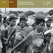 GHANA Ancient Ceremonies: Dance Music & Songs by Various Artists