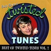 Best Of Twisted Tunes, Vol. 2 by Bob Rivers