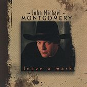 Play & Download Leave A Mark by John Michael Montgomery | Napster
