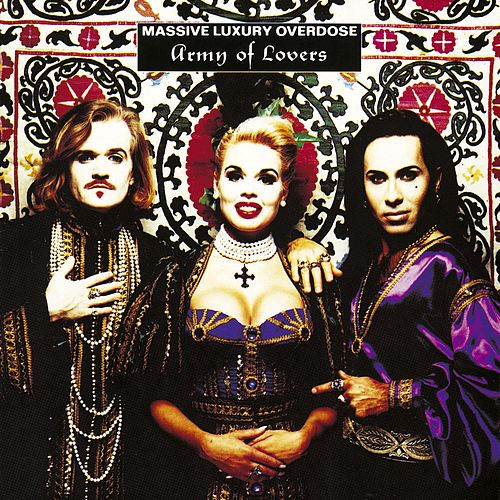 Massive Luxury Overdose by Army of Lovers