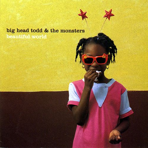 Beautiful World by Big Head Todd And The Monsters