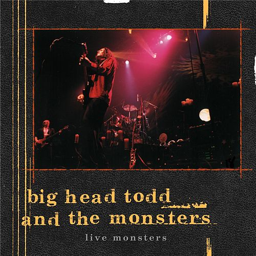 Play & Download Live Monsters by Big Head Todd And The Monsters | Napster