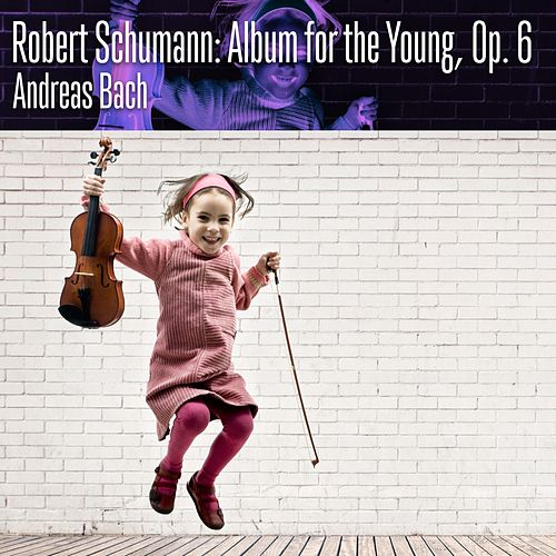 Play & Download Robert Schumann: Album for the Young, Op. 68 by Andreas Bach | Napster