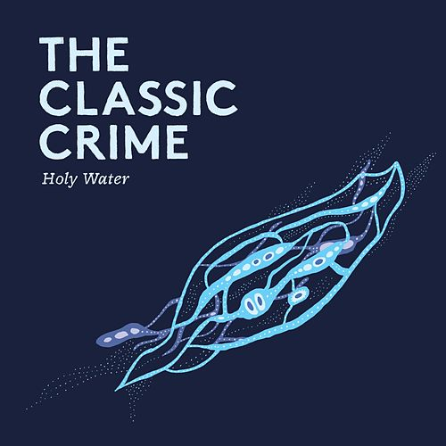 Play & Download Holy Water by The Classic Crime | Napster