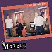 If Not Now Then When by The Motels