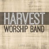 Harvest Worship Band: Living God by Harvest