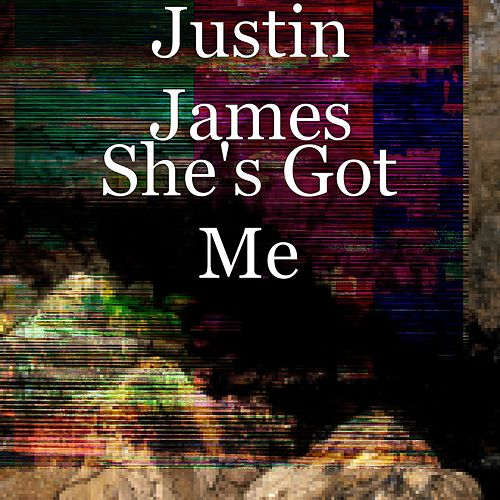 She's Got Me by Justin James