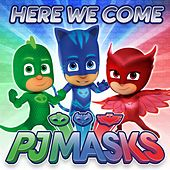 Here We Come by PJ Masks