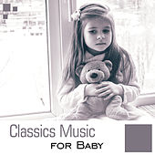 Play & Download Classics Music for Baby – Soft Classical Music to Relax, Baby Focus, Sounds to Concentrate by First Baby Classical Collection | Napster