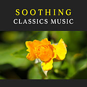 Soothing Classics Music – Classical Music to Calm Mind, Peaceful Sounds, Music to Deep Sleep by Classical Sleep Music