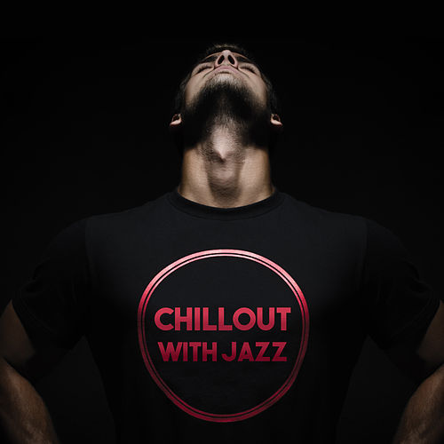 Play & Download Chillout with Jazz – Relaxation Sounds for Rest, Deep Sleep, Soft Jazz, Restful Piano, Stress Relief, Smooth Jazz for Relaxation by Smooth Jazz Park | Napster