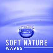 Soft Nature Waves – Calming Sounds to Relax, Inner Peace, Harmony Sounds, Music to Rest by Calming Sounds