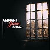 Play & Download Ambient Jazz Lounge – Jazz Instrumental Music, Calming Piano Lounge, Easy Listening by Chilled Jazz Masters | Napster