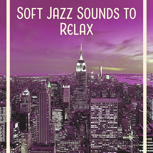 Play & Download Soft Jazz Sounds to Relax – Most Relaxing Jazz Music, Rest with Instrumental Jazz, Stress Relief by Jazz for A Rainy Day | Napster