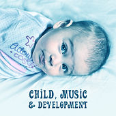 Child, Music & Development – Brilliant Collection for Kids, Exercise Mind, Better Skills Baby, Bach, Mozart, Beethoven by Lullabyes