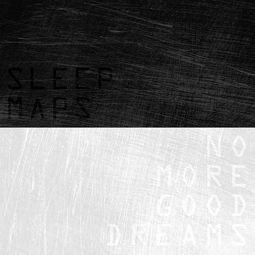 No More Good Dreams by Sleep Maps