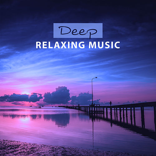 Play & Download Deep Relaxing Music – Soft New Age, Pure Relaxation, Rest, Natural Music by Sounds Of Nature | Napster