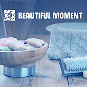 Beautiful Moment – Relaxation Music for Spa, Gentle Waves, Relaxed Mind, Stress Relief, Calm Soul, Chill in Wellness by S.P.A