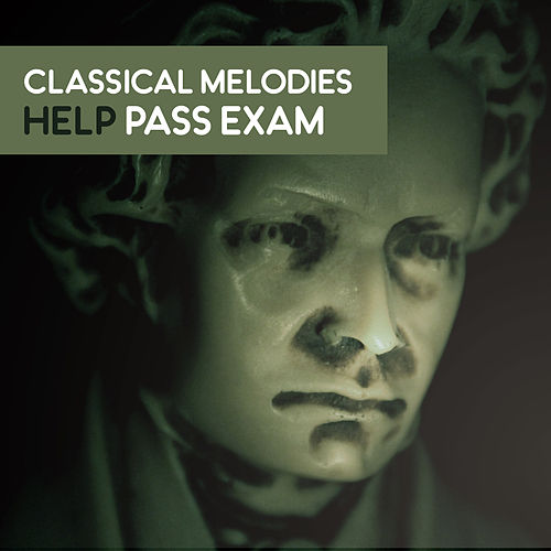 Play & Download Classical Melodies Help Pass Exam – Music for Study, Mozart, Beethoven to Work, Focus, Pure Mind, Stress Relief by Classical Music Songs | Napster