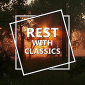Rest with Classics – Sleep All Night, Listening Classics, Stress Relief, Music to Rest by Classical Lullabies