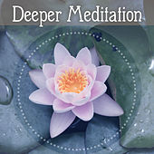 Deeper Meditation – New Age Sounds, Relaxing Music for Deep Meditation, Yoga, Contemplation by Chinese Relaxation and Meditation