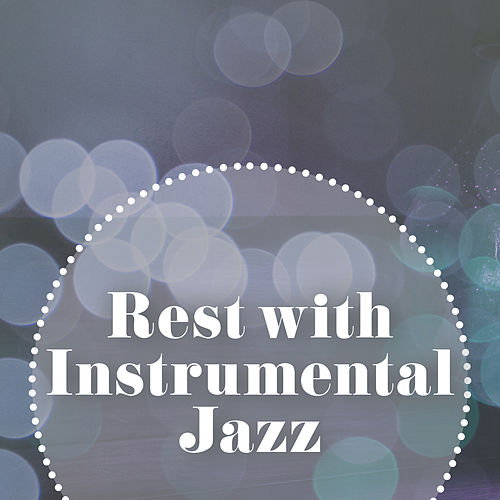 Play & Download Rest with Instrumental Jazz – Chilled Music, Stress Relief, Moonlight Sounds, Relaxing Jazz by Smooth Jazz Park | Napster