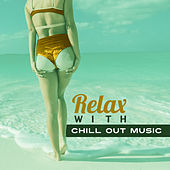 Relax with Chill Out Music – Summertime Vibes, Holiday Relaxation, Soft Sounds to Relax, Rest Yourself by Electro Lounge All Stars