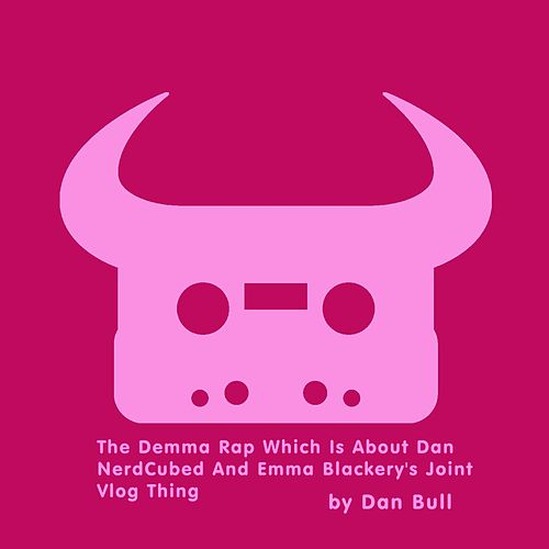 Play & Download The Demma Rap Which Is About Dan NerdCubed and Emma Blackery's Joint Vlog Thing by Dan Bull | Napster