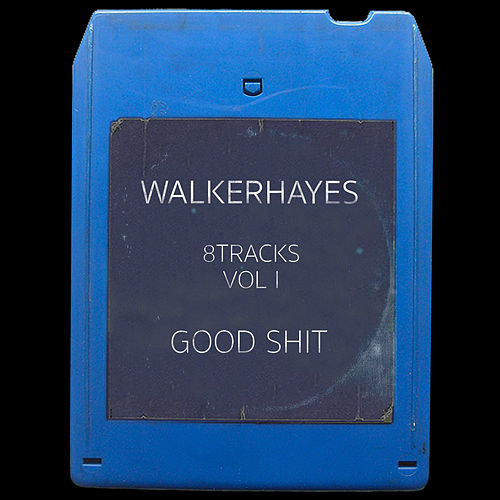 Play & Download 8Tracks, Vol. 1: Good Shit by Walker Hayes | Napster