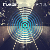 Play & Download We Will Be (Acoustic) by WILKINSON   Napster