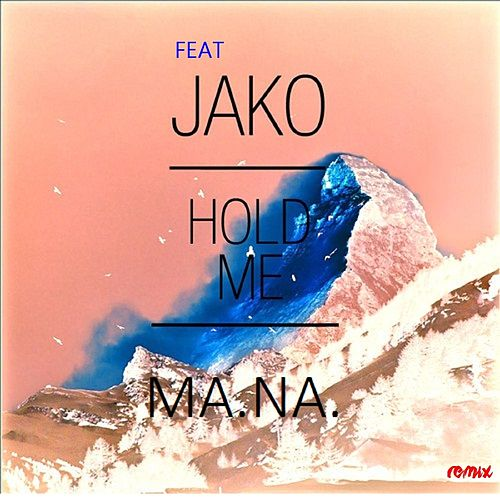 Hold Me (feat. Jako) [Remix] by Mana