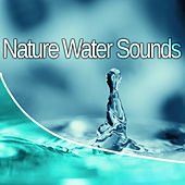 Nature Water Sounds – Soothing Sounds, Stress Relief, Music to Calm Down, Rest & Relax, Peaceful Mind by Sounds of Nature Relaxation
