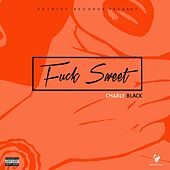 Play & Download Fuck Sweet by Charly Black | Napster
