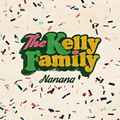 Play & Download Nanana by The Kelly Family | Napster