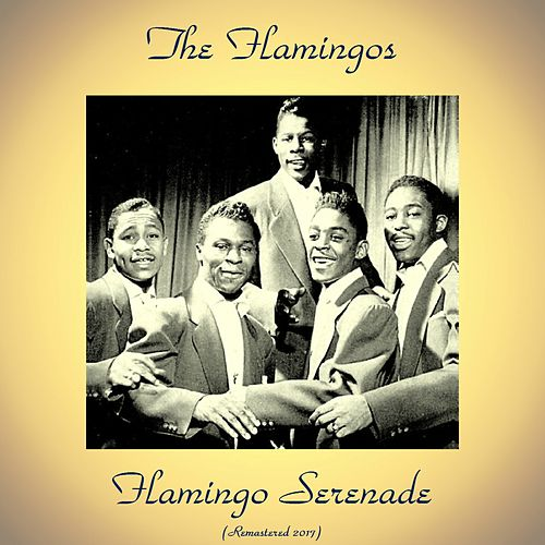 Flamingo Serenade (Remastered 2017) von The Flamingos