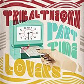 Part Time Lovers by Tribal Theory