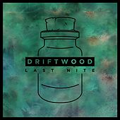 Last Nite by Driftwood