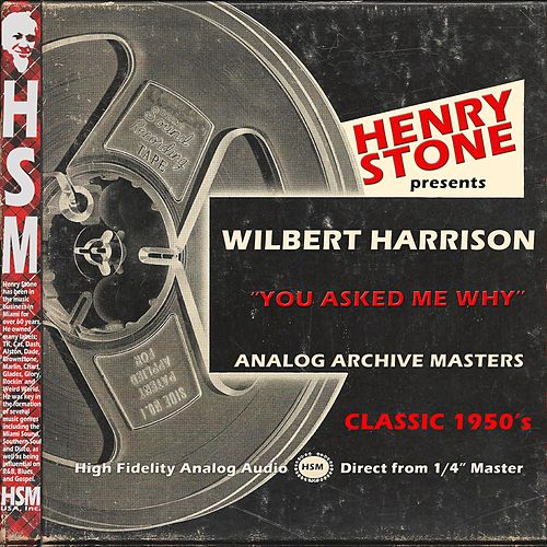 Henry Stone Presents Analog Archive Wilbert Harrison 1950's by Wilbert  Harrison