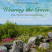 Wearing the Green: A St. Patrick's Day Documentary (Original Soundtrack Recording) by Various Artists