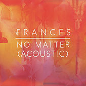 No Matter (Acoustic) by Frances