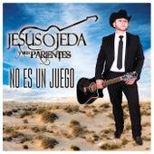 No Es Un Juego by Jesus Ojeda Y Sus Parientes