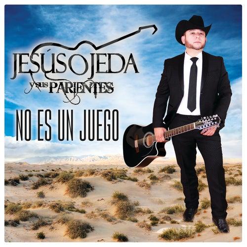 Play & Download No Es Un Juego by Jesus Ojeda Y Sus Parientes | Napster