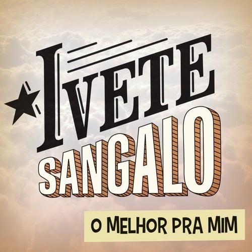 O Melhor Pra Mim by Ivete Sangalo